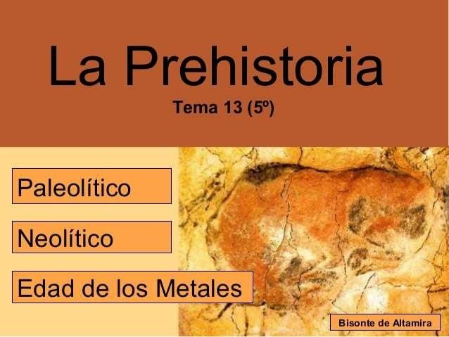 Prehistoria: Paleolítico, Neolítico y Edad de los Metales
