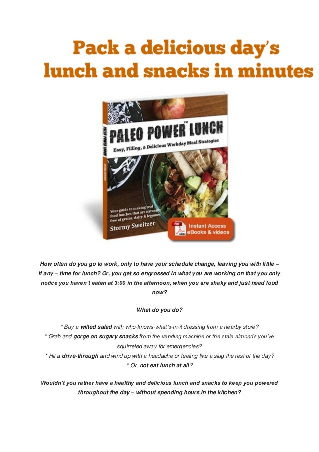 How often do you go to work, only to have your schedule change, leaving you with little –if any – time for lunch? Or, you ...