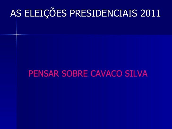 AS ELEIÇÕES PRESIDENCIAIS 2011 PENSAR SOBRE CAVACO SILVA