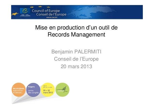 Mise en production d'un outil de Records Management Benjamin PALERMITI Conseil de l'Europe 20 mars 2013