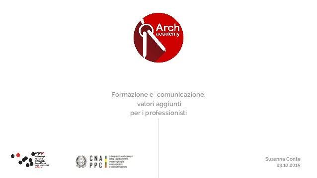 Formazione e comunicazione, valori aggiunti per i professionisti Susanna Conte 23.10.2015