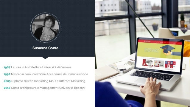 Susanna Conte 1987 Laurea in Architettura Università di Genova 1992 Master in comunicazione Accademia di Comunicazione 20...