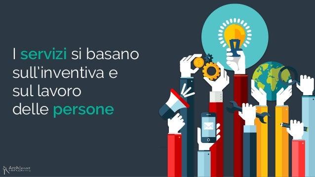 I servizi si basano sull'inventiva e sul lavoro delle persone