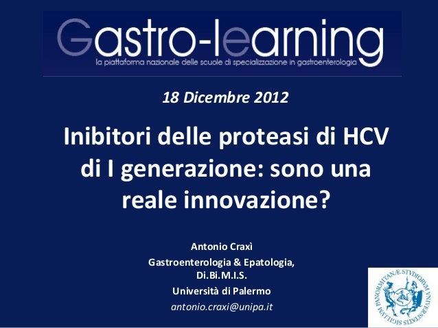18 Dicembre 2012Inibitori delle proteasi di HCV  di I generazione: sono una       reale innovazione?                Antoni...
