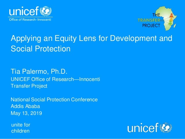 unite for children Applying an Equity Lens for Development and Social Protection Tia Palermo, Ph.D. UNICEF Office of Resea...