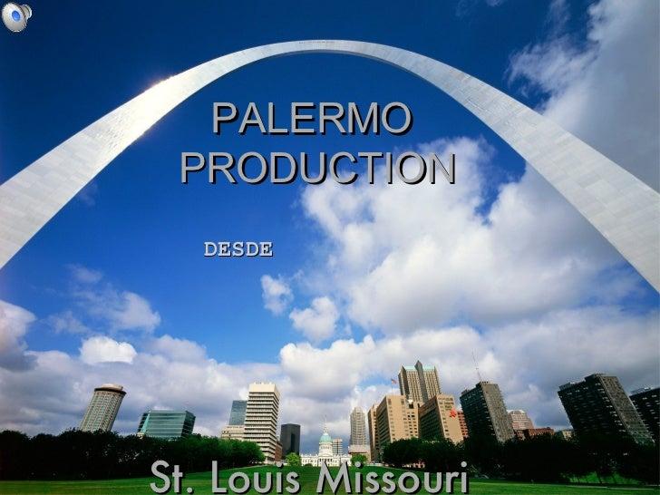 St. Louis Missouri <ul><li>DESDE </li></ul>PALERMO  PRODUCTION