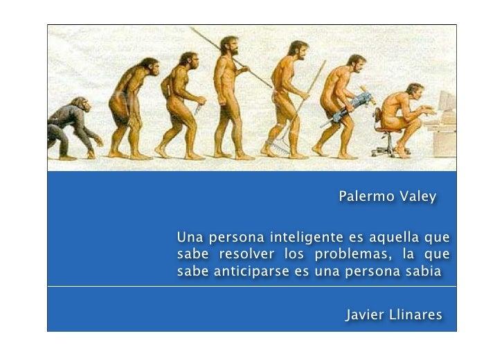 Palermo Valey  Una persona inteligente es aquella que sabe resolver los problemas, la que sabe anticiparse es una persona ...