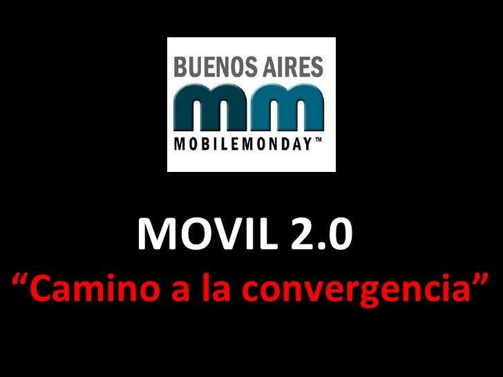 """MOVIL 2.0  """" Camino a la convergencia"""""""