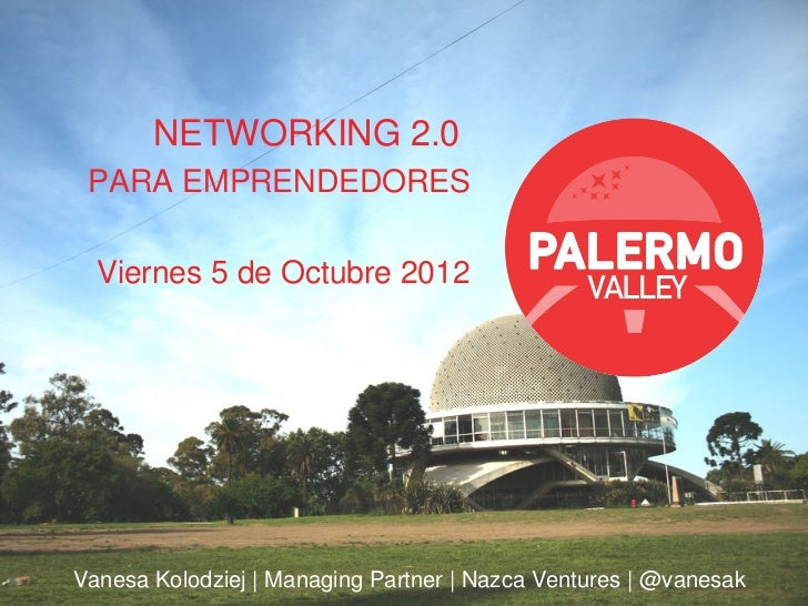 NETWORKING 2.0 PARA EMPRENDEDORES  Viernes 5 de Octubre 2012Vanesa Kolodziej   Managing Partner   Nazca Ventures   @vanesak