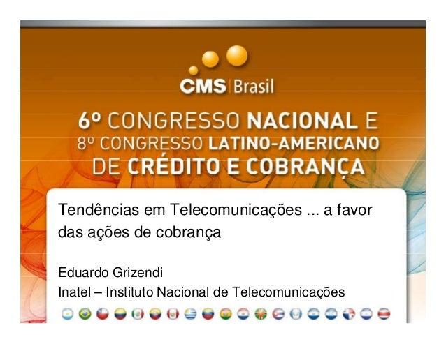 Tendências em Telecomunicações ... a favor das ações de cobrança Eduardo Grizendi Inatel – Instituto Nacional de Telecomun...