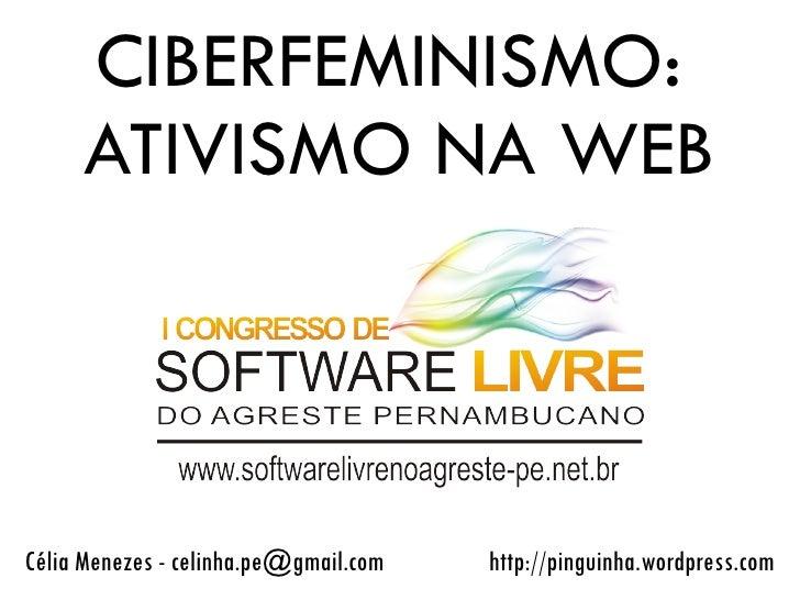 CIBERFEMINISMO:      ATIVISMO NA WEB    Célia Menezes - celinha.pe@gmail.com                                            ...