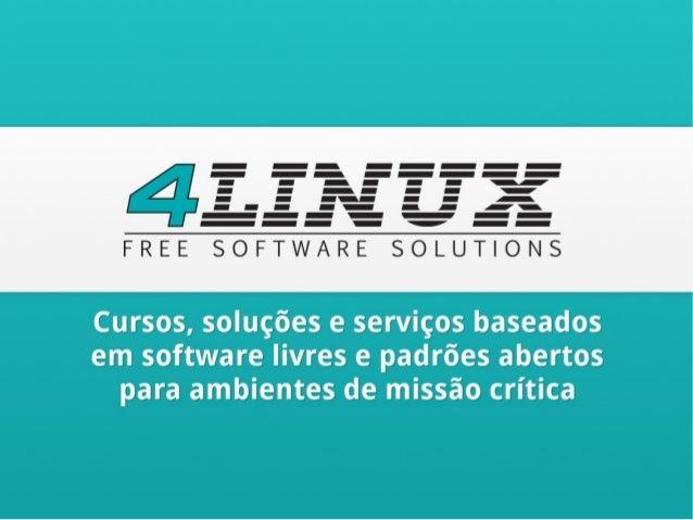 2 / 49www.4linux.com.br  Experiência em missão crítica de missão crítica  Pioneira no ensino de Linux à distância  Parc...