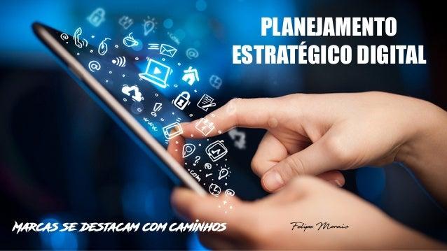 PLANEJAMENTO ESTRATÉGICO DIGITAL Felipe MoraisMarcas se destacam com caminhos