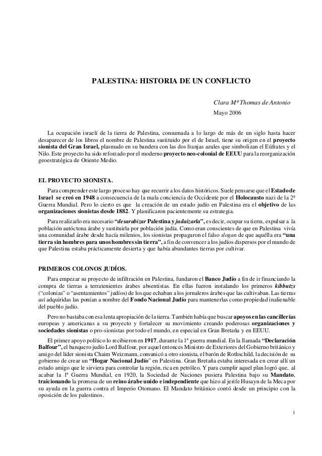 1 PALESTINA: HISTORIA DE UN CONFLICTO Clara M0 Thomas de Antonio Mayo 2006 La ocupación israelí de la tierra de Palestina,...