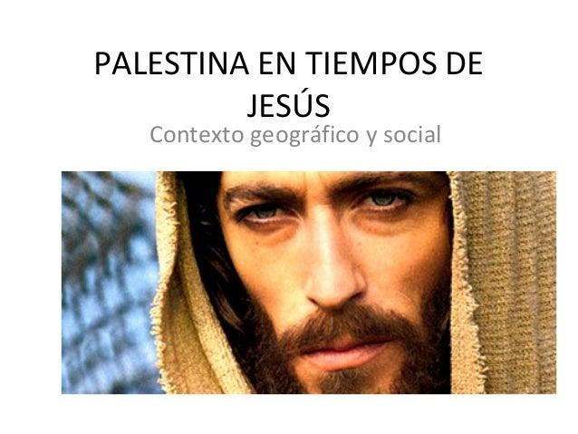 PALESTINA EN TIEMPOS DE JESÚS Contexto geográfico y social