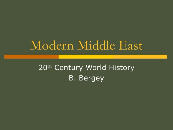 Modern Middle East 20 th  Century World History B. Bergey