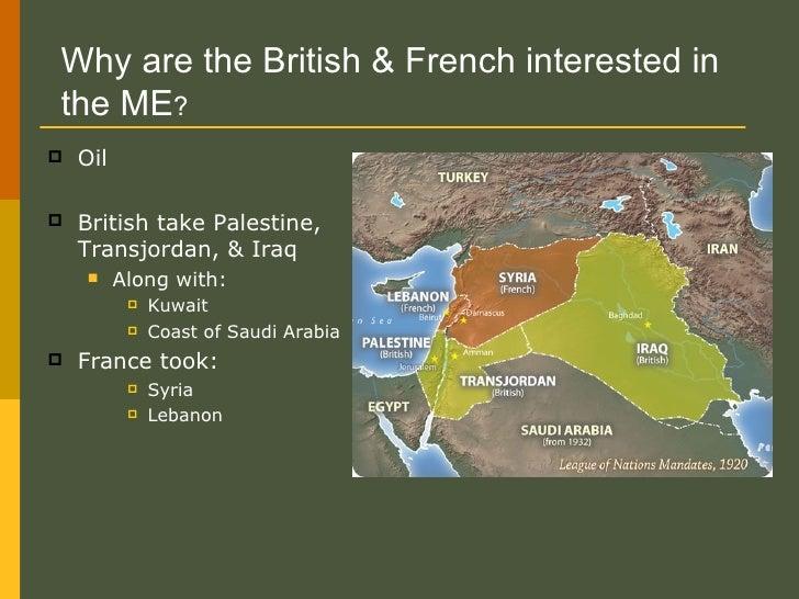 <ul><li>Oil </li></ul><ul><li>British take Palestine, Transjordan, & Iraq </li></ul><ul><ul><li>Along with:  </li></ul></u...