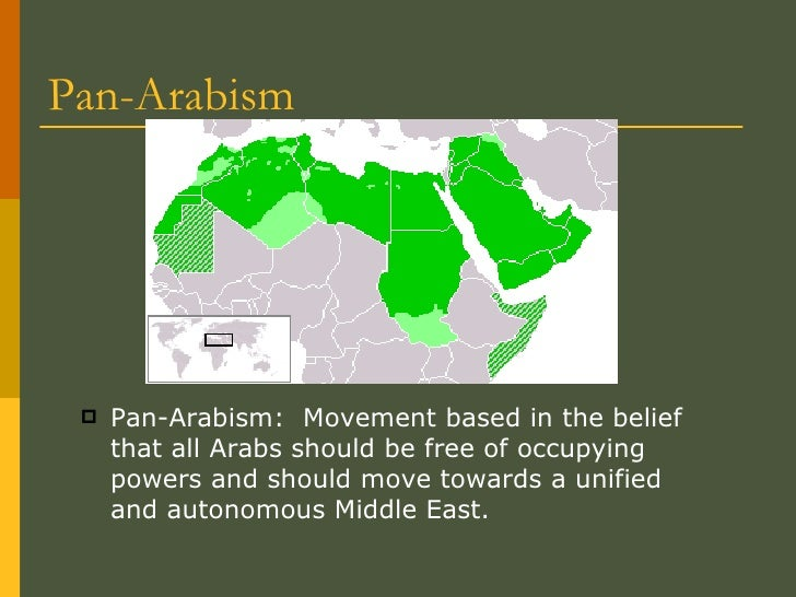 Pan-Arabism <ul><li>Pan-Arabism:  Movement based in the belief that all Arabs should be free of occupying powers and shoul...