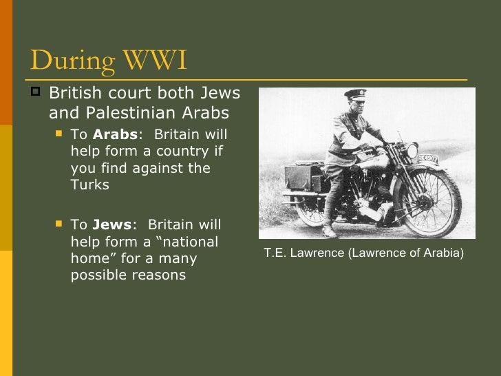 During WWI <ul><li>British court both Jews and Palestinian Arabs </li></ul><ul><ul><li>To  Arabs :  Britain will help form...