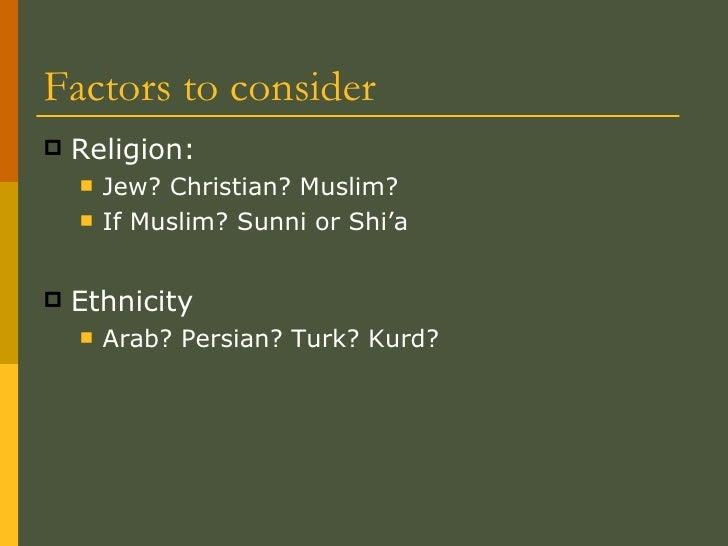 Factors to consider <ul><li>Religion: </li></ul><ul><ul><li>Jew? Christian? Muslim? </li></ul></ul><ul><ul><li>If Muslim? ...