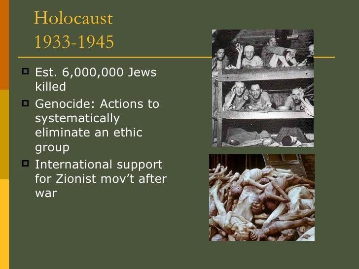 Holocaust  1933-1945 <ul><li>Est. 6,000,000 Jews killed </li></ul><ul><li>Genocide: Actions to systematically eliminate an...