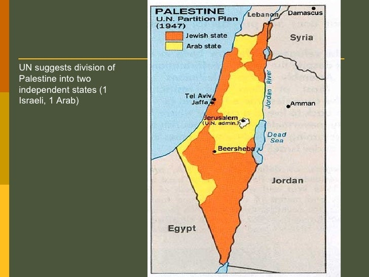 UN suggests division of Palestine into two independent states (1 Israeli, 1 Arab)