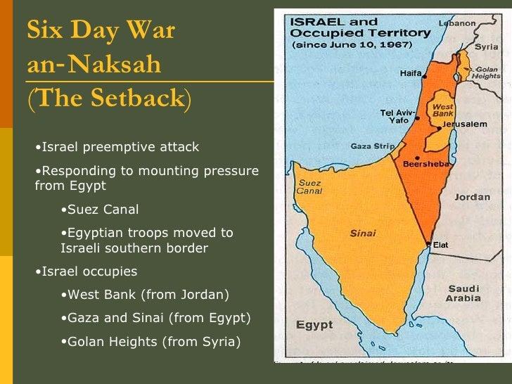 Six Day War an‑Naksah   ( The Setback ) <ul><li>Israel preemptive attack </li></ul><ul><li>Responding to mounting pressure...