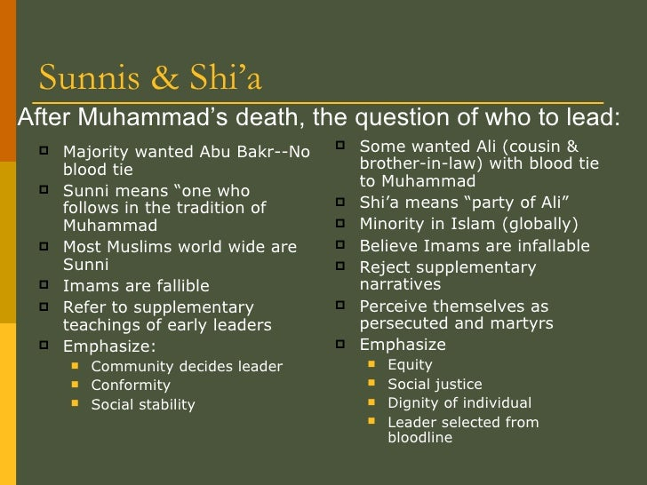 Sunnis & Shi'a <ul><li>Some wanted Ali (cousin & brother-in-law) with blood tie to Muhammad </li></ul><ul><li>Shi'a means ...