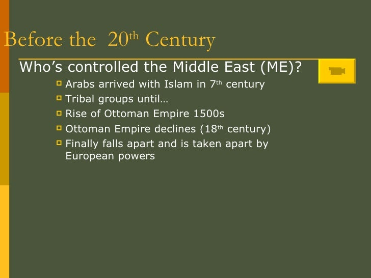 Before the  20 th  Century <ul><li>Who's controlled the Middle East (ME)? </li></ul><ul><ul><ul><li>Arabs arrived with Isl...