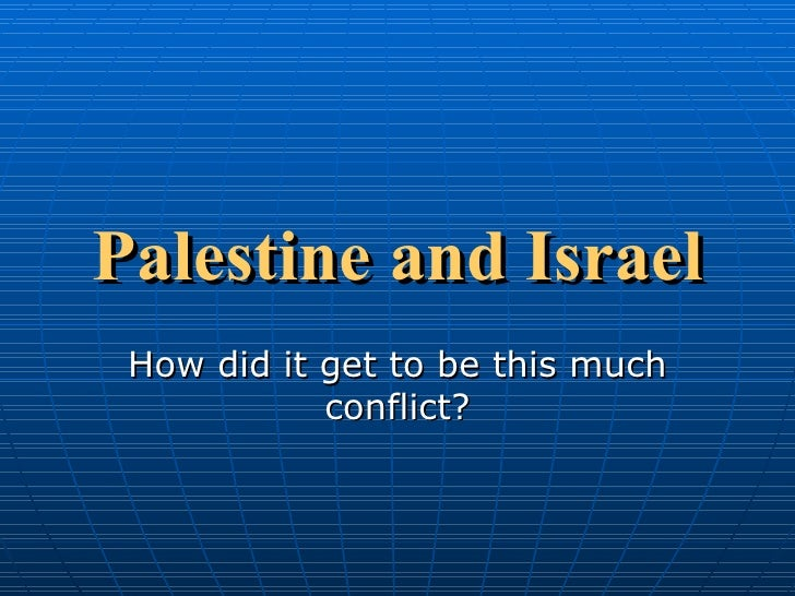 Palestine and Israel How did it get to be this much conflict?