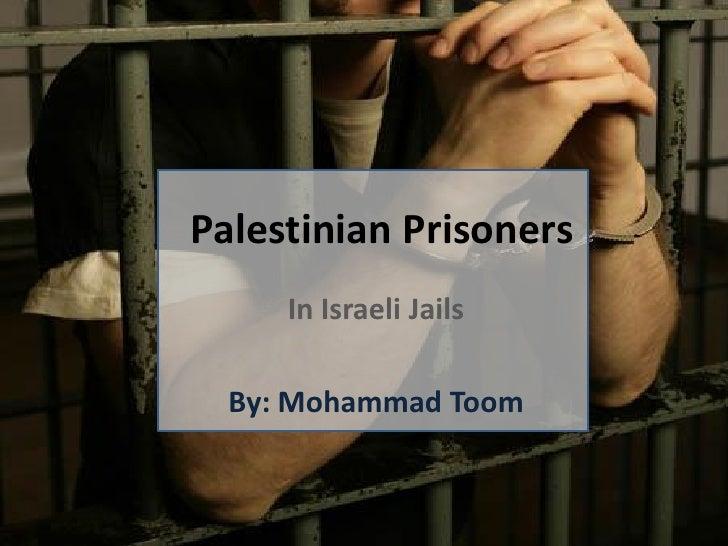 Palestinian Prisoners     In Israeli Jails  By: Mohammad Toom