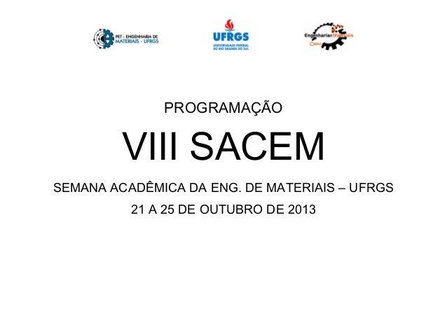 PROGRAMAÇÃO VIII SACEM SEMANA ACADÊMICA DA ENG. DE MATERIAIS – UFRGS 21 A 25 DE OUTUBRO DE 2013