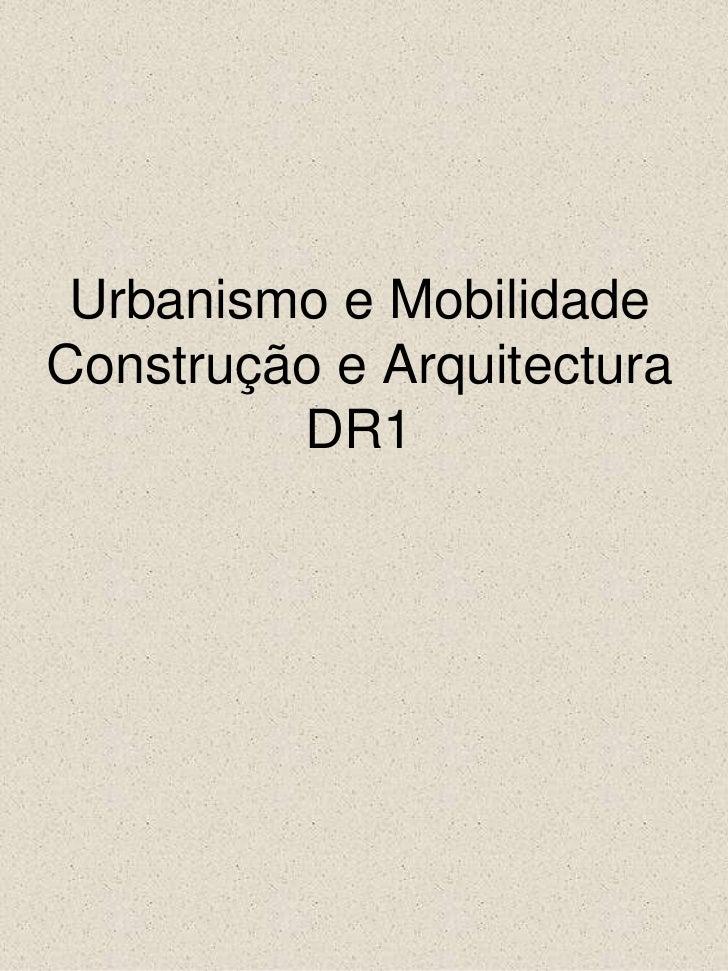 Urbanismo e MobilidadeConstrução e ArquitecturaDR1<br />