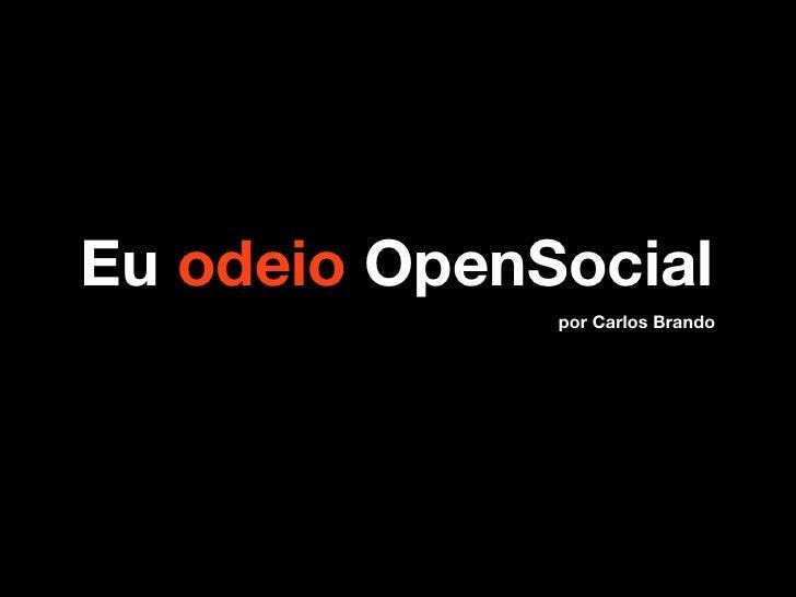 Eu odeio OpenSocial               por Carlos Brando