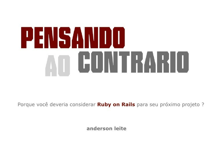 Porque você deveria considerar Ruby on Rails para seu próximo projeto ?                              anderson leite