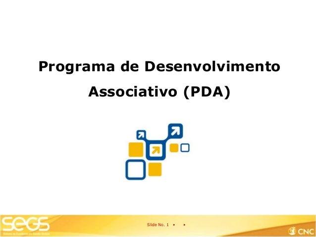Slide No. 1 • • Programa de Desenvolvimento Associativo (PDA)