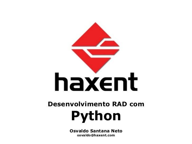 Desenvolvimento RAD com Python Osvaldo Santana Neto [email_address]