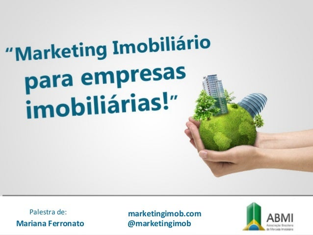 Mariana Ferronato Palestra de: marketingimob.com @marketingimob