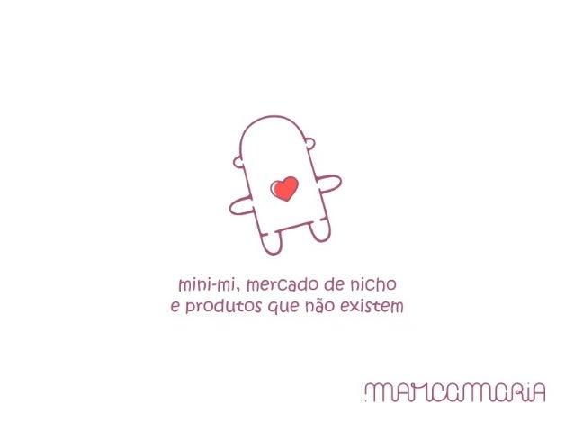 Mini-mi, mercado de nicho e produtos que não existem