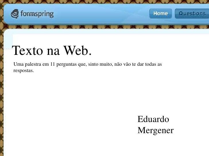 Texto na Web.<br />Uma palestra em 11 perguntas que, sinto muito, não vão te dar todas as respostas.<br />Eduardo Mergener...