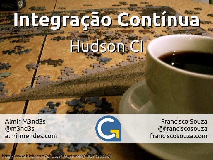 Integração Contínua                              Hudson CI Almir M3nd3s                                            Francis...