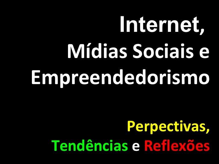 Internet ,  Mídias Sociais e Empreendedorismo Perpectivas, Tendências   e   Reflexões