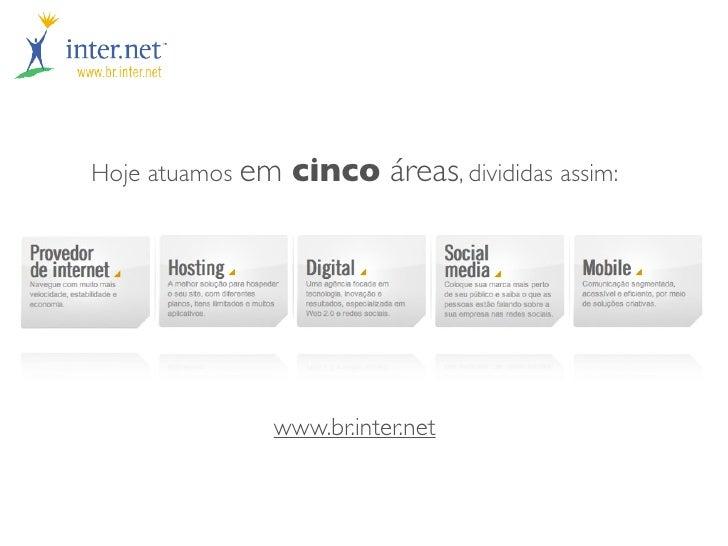 Hoje atuamos em   cinco áreas, divididas assim:              www.br.inter.net