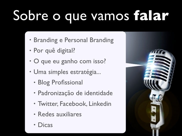 Sobre o que vamos falar  •   Branding e Personal Branding  •   Por quê digital?  •   O que eu ganho com isso?  •   Uma sim...