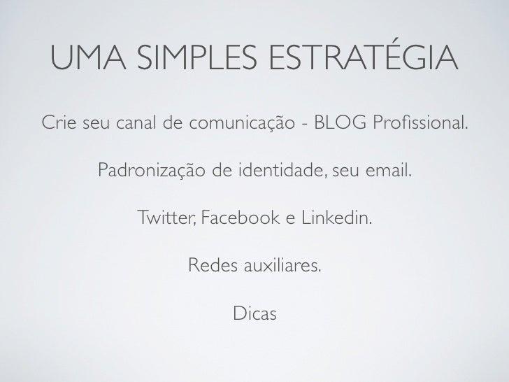 UMA SIMPLES ESTRATÉGIACrie seu canal de comunicação - BLOG Profissional.      Padronização de identidade, seu email.       ...