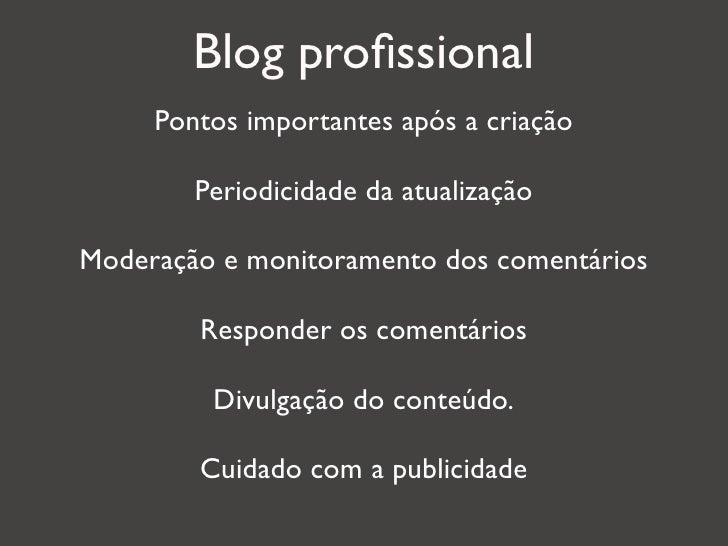 Blog profissional     Pontos importantes após a criação        Periodicidade da atualizaçãoModeração e monitoramento dos co...