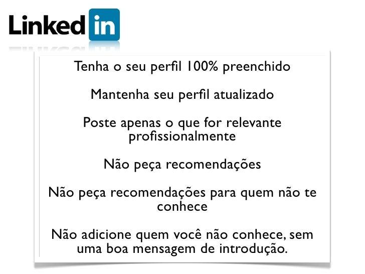 Tenha o seu perfil 100% preenchido      Mantenha seu perfil atualizado     Poste apenas o que for relevante            profis...