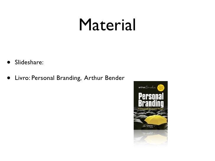 Material•   Slideshare:•   Livro: Personal Branding, Arthur Bender