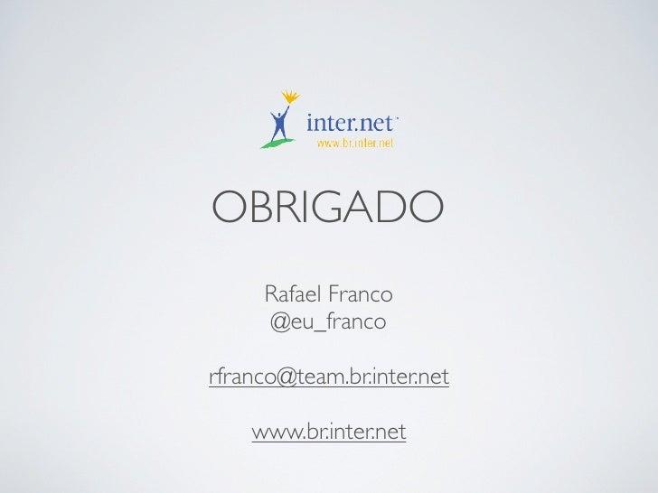 OBRIGADO     Rafael Franco     @eu_francorfranco@team.br.inter.net    www.br.inter.net