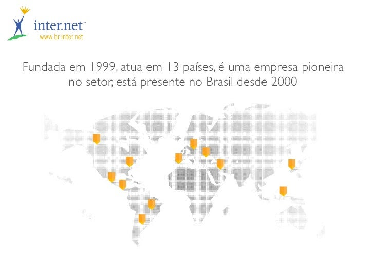 Fundada em 1999, atua em 13 países, é uma empresa pioneira        no setor, está presente no Brasil desde 2000